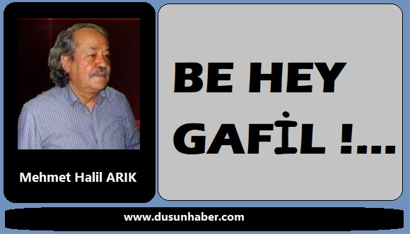 BE HEY GAFİL!…
