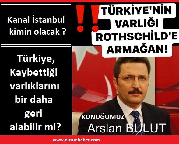 TÜRKİYE'NİN VARLIĞI ROTHSCHİLD'E ARMAĞAN!