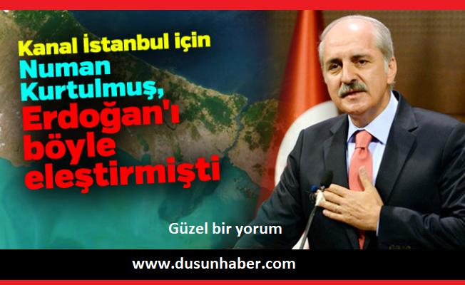 Kanal İstanbul konulu Numan Kurtulmuş yorumu