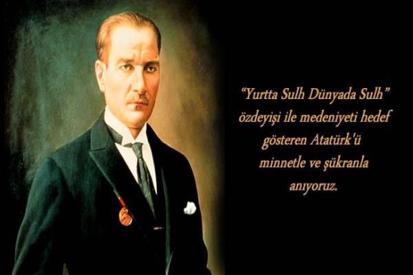 Büyük Atatürk'ü saygı, minnet ve özlemle anıyoruz