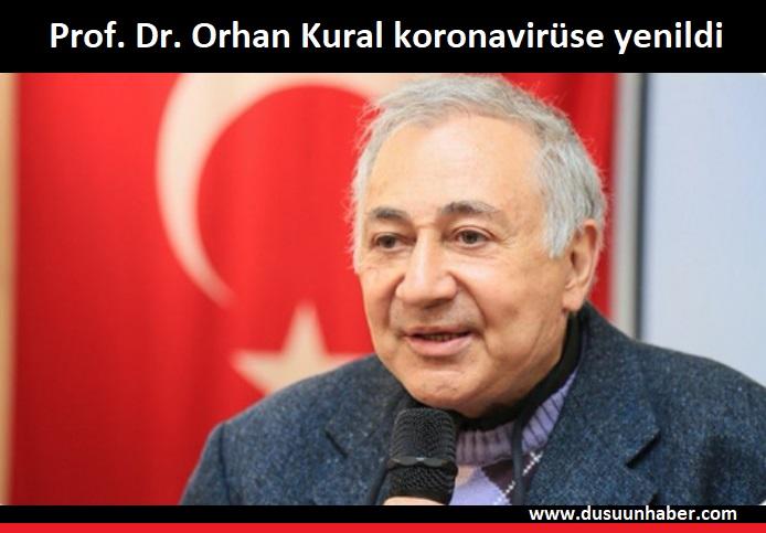 Prof. Dr. Orhan Kural Koronavirüse yenildi…