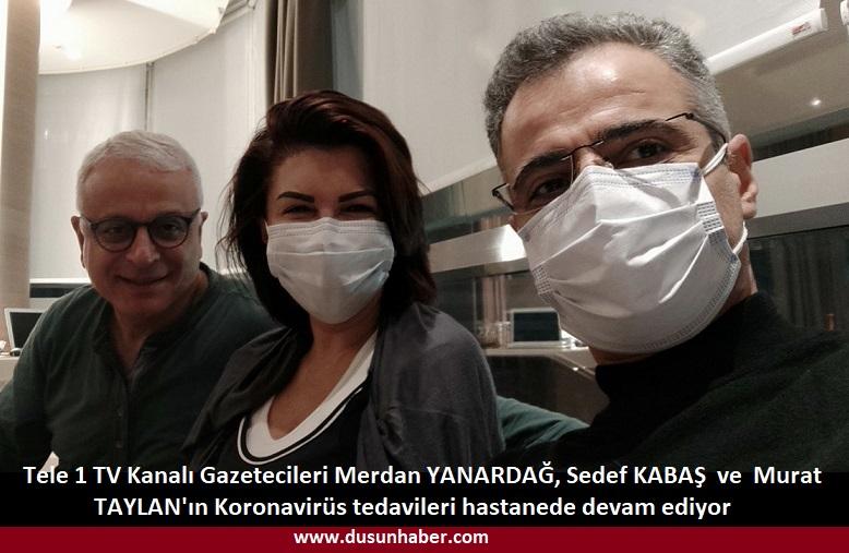 MERDAN YANARDAĞ, SEDEF KABAŞ, MURAT TAYLAN'IN KORONA TEDAVİLERİ DEVAM EDİYOR