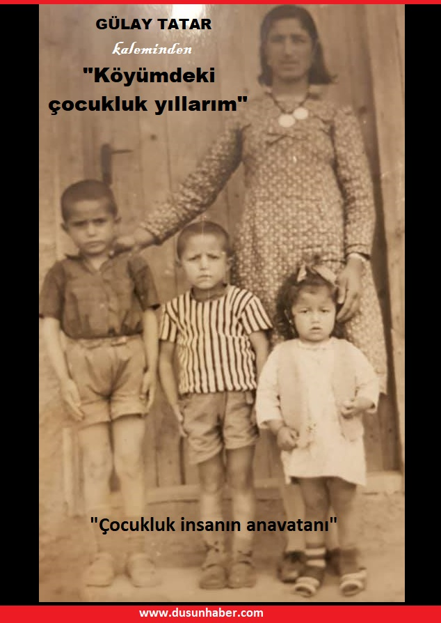 Gülay Tatar'ın kaleminden köyümdeki çocukluk yıllarım