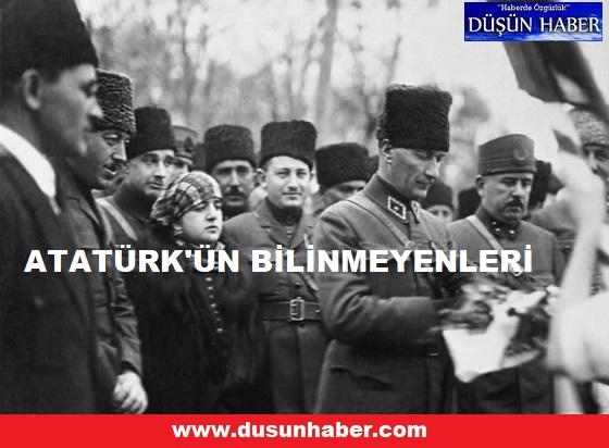 ATATÜRK'ÜN BİLİNMEYENLERİ