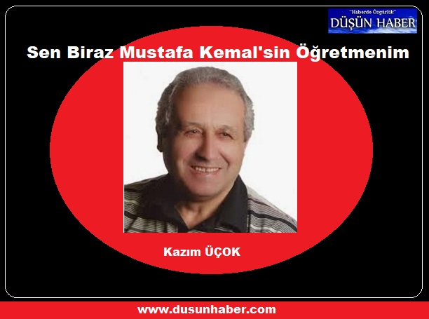 Sen Biraz Mustafa Kemal'sin Öğretmenim