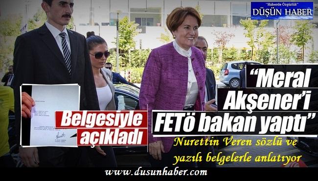 """""""Meral Akşener'i Gülen, bakan yaptı"""""""