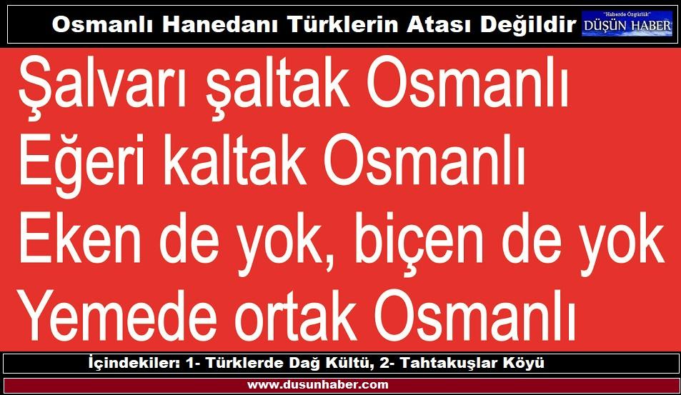 OSMANLI, TÜRKLERİN ATASI DEĞİLDİR