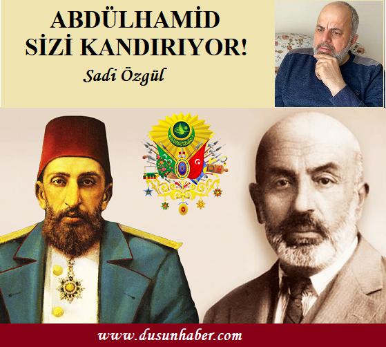 """ABDÜLHAMİD SİZİ KANDIRIYORDU…"""