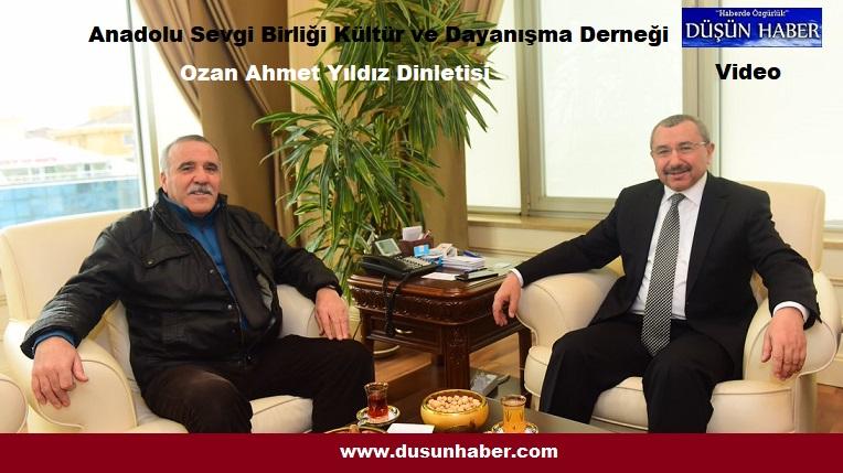 Anadolu  Sevgi Birliği Kültür ve Dayanışma Derneği Ozan Ahmet Yıldız dinletisi