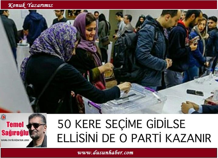 50 KERE SEÇİME GİDİLSE ELLİSİNİ DE O PARTİ KAZANIR