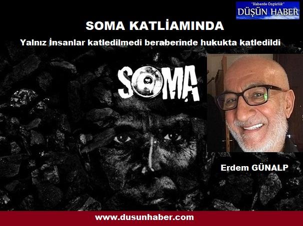 Soma Katliamında yalnız insanlar katledilmedi, beraberinde hukukta katledildi