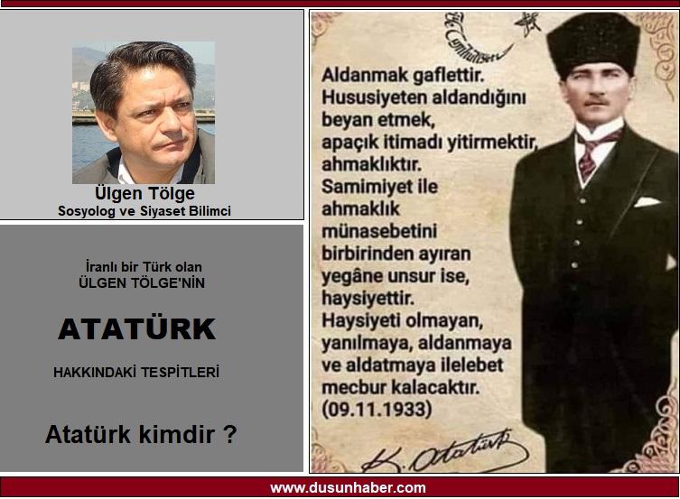 İranlı bir Türk olan Ülgen Tölge'nin Atatürk hakkındaki tespitleri